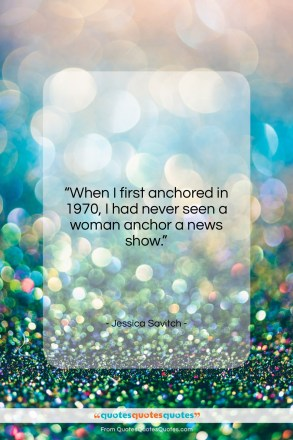 "Jessica Savitch quote: ""When I first anchored in 1970, I…""- at QuotesQuotesQuotes.com"