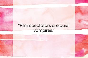 "Jim Morrison quote: ""Film spectators are quiet vampires….""- at QuotesQuotesQuotes.com"