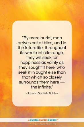 "Johann Gottlieb Fichte quote: ""By mere burial man arrives not at…""- at QuotesQuotesQuotes.com"
