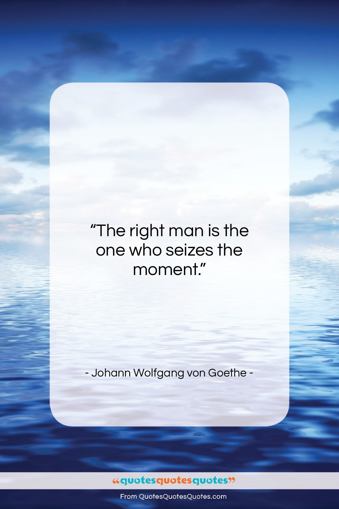 Get The Whole Johann Wolfgang Von Goethe Quote The Right Man Is