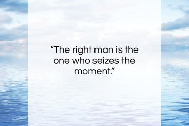 """Johann Wolfgang von Goethe quote: """"The right man is the one who…""""- at QuotesQuotesQuotes.com"""