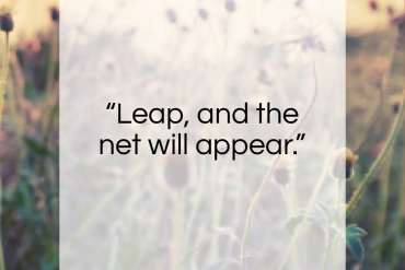 "John Burroughs quote: ""Leap, and the net will appear.""- at QuotesQuotesQuotes.com"