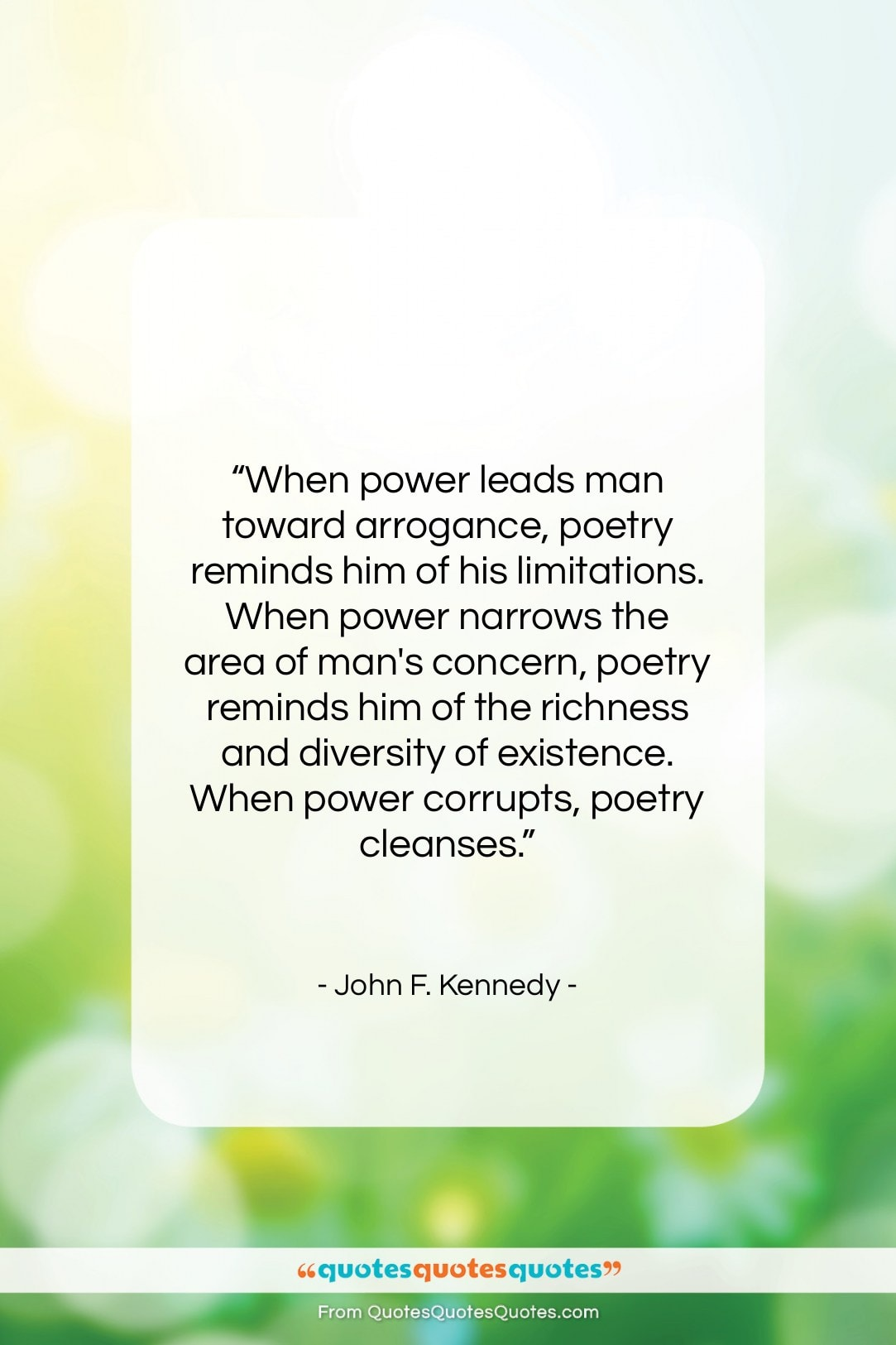 Get the whole john f kennedy quote when power leads man toward arrogance poetry at quotes quotes quotes com