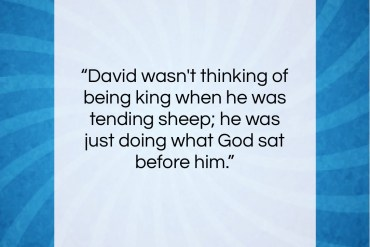 "John Fisher quote: ""David wasn't thinking of being king when…""- at QuotesQuotesQuotes.com"