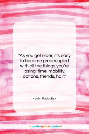 """John Pavlovitz quote: """"As you get older, it's easy to…""""- at QuotesQuotesQuotes.com"""