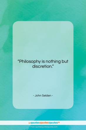 "John Selden quote: ""Philosophy is nothing but discretion….""- at QuotesQuotesQuotes.com"