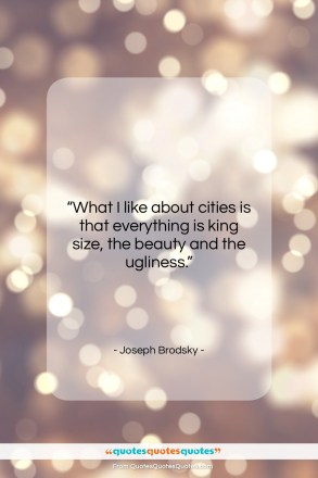 """Joseph Brodsky quote: """"What I like about cities is that…""""- at QuotesQuotesQuotes.com"""