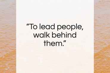 """Lao Tzu quote: """"To lead people, walk behind them.""""- at QuotesQuotesQuotes.com"""
