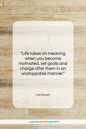 "Les Brown quote: ""Life takes on meaning when you become…""- at QuotesQuotesQuotes.com"