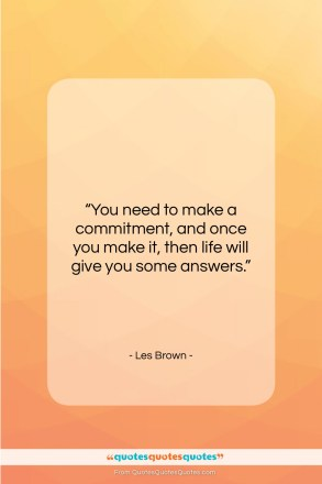 "Les Brown quote: ""You need to make a commitment, and…""- at QuotesQuotesQuotes.com"
