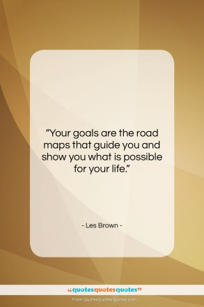 """Les Brown quote: """"Your goals are the road maps that…""""- at QuotesQuotesQuotes.com"""