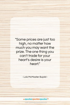 "Lois McMaster Bujold quote: ""Some prices are just too high, no…""- at QuotesQuotesQuotes.com"