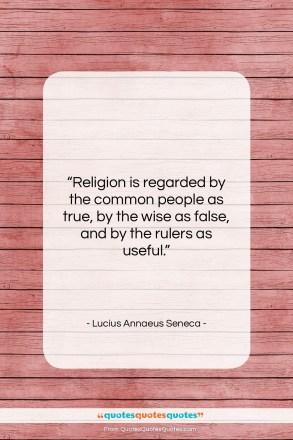 """Lucius Annaeus Seneca quote: """"Religion is regarded by the common people…""""- at QuotesQuotesQuotes.com"""