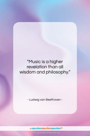 "Ludwig van Beethoven quote: ""Music is a higher revelation than all…""- at QuotesQuotesQuotes.com"