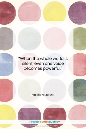 """Malala Yousafzai quote: """"When the whole world is silent, even…""""- at QuotesQuotesQuotes.com"""