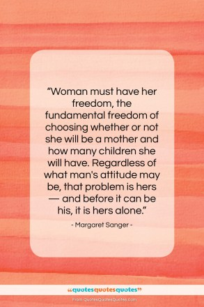 """Margaret Sanger quote: """"Woman must have her freedom, the fundamental…""""- at QuotesQuotesQuotes.com"""