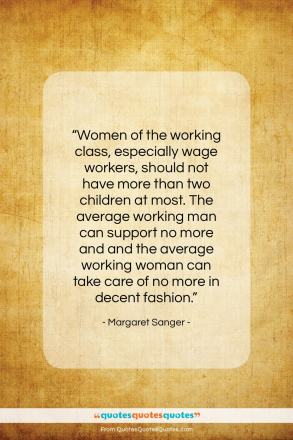 """Margaret Sanger quote: """"Women of the working class, especially wage…""""- at QuotesQuotesQuotes.com"""