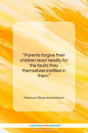 """Marie von Ebner-Eschenbach quote: """"Parents forgive their children least readily for…""""- at QuotesQuotesQuotes.com"""