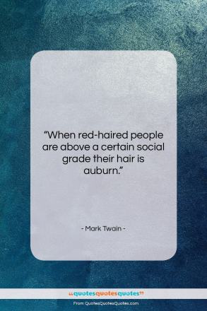 "Mark Twain quote: ""When red-haired people are above a certain…""- at QuotesQuotesQuotes.com"
