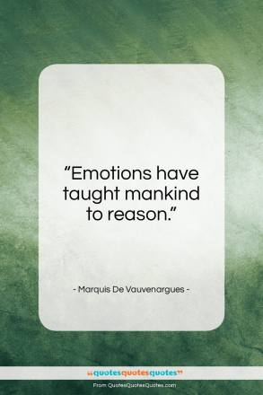 "Marquis De Vauvenargues quote: ""Emotions have taught mankind to reason….""- at QuotesQuotesQuotes.com"