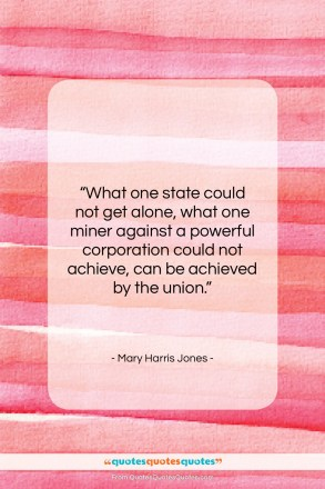 """Mary Harris Jones quote: """"What one state could not get alone,…""""- at QuotesQuotesQuotes.com"""