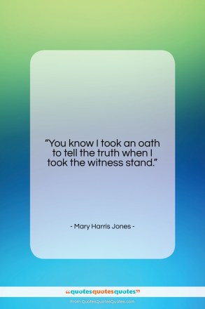 """Mary Harris Jones quote: """"You know I took an oath to…""""- at QuotesQuotesQuotes.com"""
