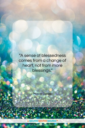 "Mason Cooley quote: ""A sense of blessedness comes from a…""- at QuotesQuotesQuotes.com"