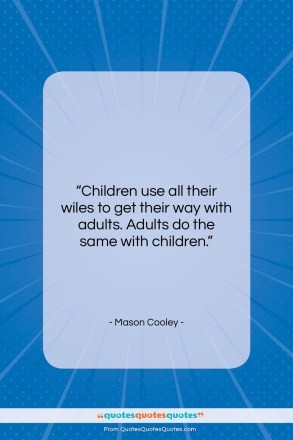 """Mason Cooley quote: """"Children use all their wiles to get…""""- at QuotesQuotesQuotes.com"""