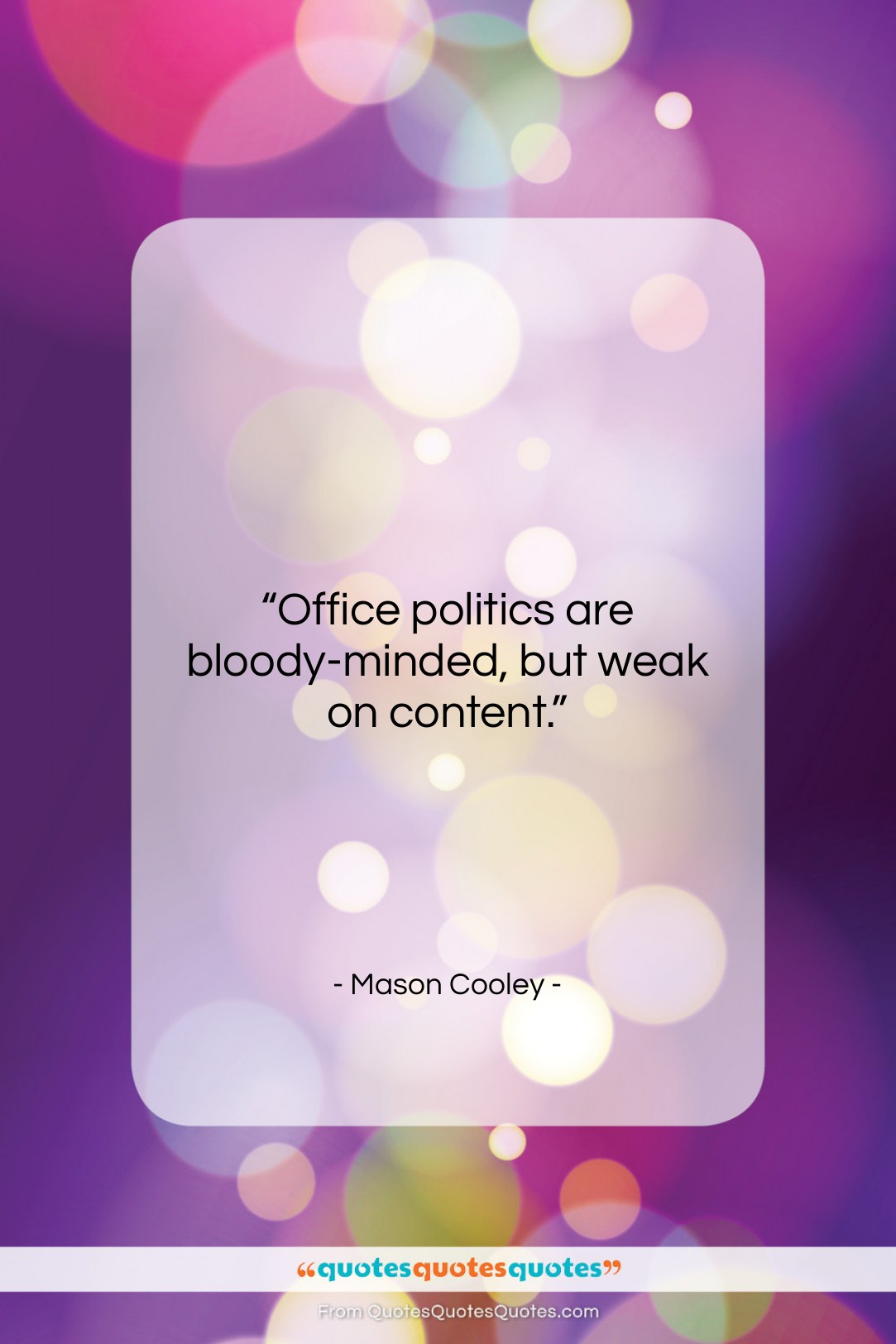 Get The Whole Mason Cooley Quote Office Politics Are Bloody Minded