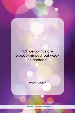 """Mason Cooley quote: """"Office politics are bloody-minded, but weak on…""""- at QuotesQuotesQuotes.com"""