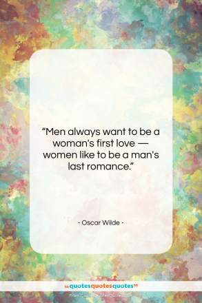 "Oscar Wilde quote: ""Men always want to be a woman's…""- at QuotesQuotesQuotes.com"