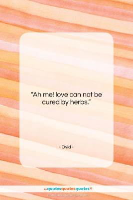 "Ovid quote: ""Ah me! love can not be cured…""- at QuotesQuotesQuotes.com"