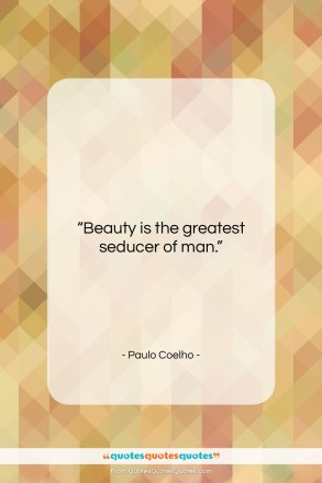 "Paulo Coelho quote: ""Beauty is the greatest seducer of man….""- at QuotesQuotesQuotes.com"