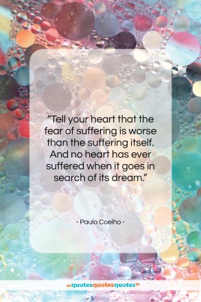 "Paulo Coelho quote: ""Tell your heart that the fear of…""- at QuotesQuotesQuotes.com"
