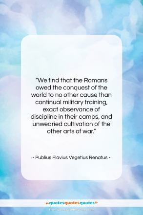 "Publius Flavius Vegetius Renatus quote: ""We find that the Romans owed the…""- at QuotesQuotesQuotes.com"