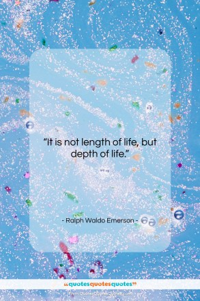 "Ralph Waldo Emerson quote: ""It is not length of life, but…""- at QuotesQuotesQuotes.com"