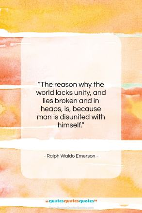 "Ralph Waldo Emerson quote: ""The reason why the world lacks unity…""- at QuotesQuotesQuotes.com"