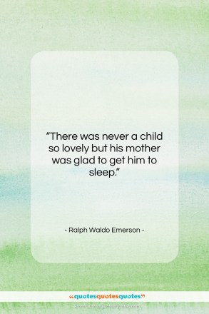 "Ralph Waldo Emerson quote: ""There was never a child so lovely…""- at QuotesQuotesQuotes.com"