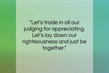 """Ram Dass quote: """"Let's trade in all our judging for…""""- at QuotesQuotesQuotes.com"""