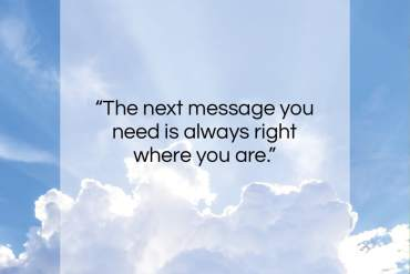 "Ram Dass quote: ""The next message you need is always…""- at QuotesQuotesQuotes.com"