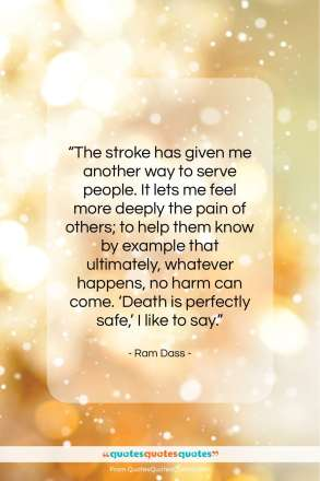 """Ram Dass quote: """"The stroke has given me another way…""""- at QuotesQuotesQuotes.com"""