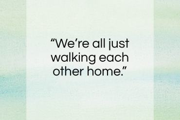 """Ram Dass quote: """"We're all just walking each other home….""""- at QuotesQuotesQuotes.com"""