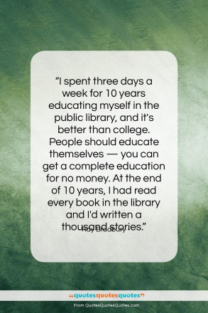 "Ray Bradbury quote: ""I spent three days a week for…""- at QuotesQuotesQuotes.com"
