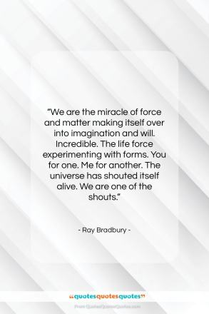 "Ray Bradbury quote: ""We are the miracle of force and matter…""- at QuotesQuotesQuotes.com"