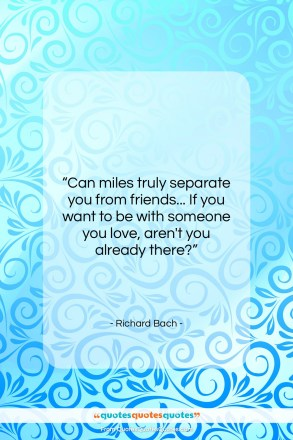 "Richard Bach quote: ""Can miles truly separate you from friends……""- at QuotesQuotesQuotes.com"