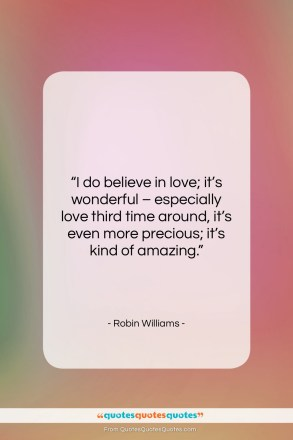 """Robin Williams quote: """"I do believe in love; it's wonderful…""""- at QuotesQuotesQuotes.com"""