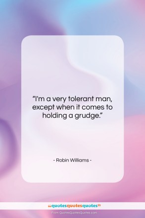 """Robin Williams quote: """"I'm a very tolerant man, except when…""""- at QuotesQuotesQuotes.com"""