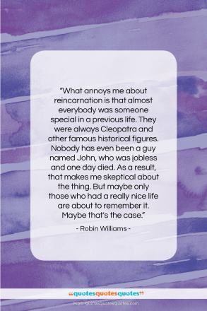"""Robin Williams quote: """"What annoys me about reincarnation…""""- at QuotesQuotesQuotes.com"""