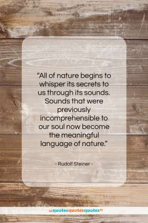 """Rudolf Steiner quote: """"All of nature begins to whisper its…""""- at QuotesQuotesQuotes.com"""