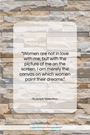 "Rudolph Valentino quote: ""Women are not in love with me,…""- at QuotesQuotesQuotes.com"